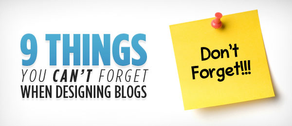 9 Things You Can't Forget When Designing a Blog
